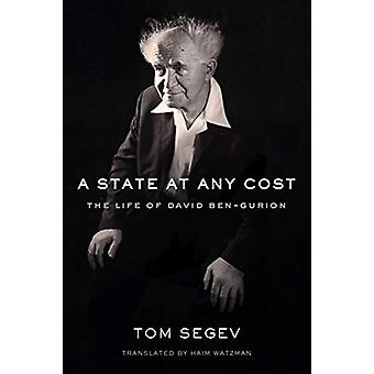 A State at Any Cost - The Life of David Ben-Gourion par Tom Segev - 9780