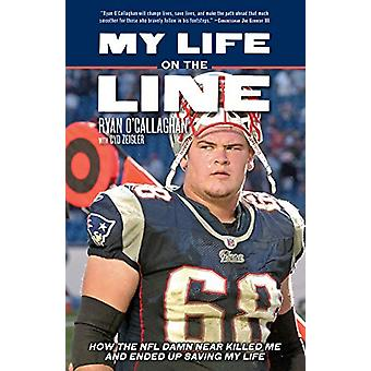 My Life On The Line - How the NFL Damn Near Killed Me - and Ended Up S