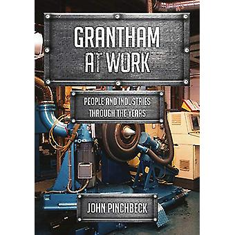 Grantham at Work - People and Industries Through the Years by John Pin