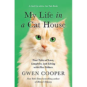 My Life in the Cat House - True Tales of Love - Laughter - and Living