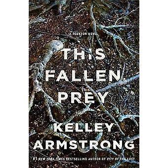 This Fallen Prey - A Rockton Novel by Kelley Armstrong - 9781250159892