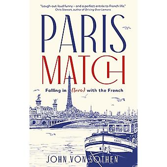 Paris Match  Falling in love with the French. A New York Times holiday book of the year. by John Von Sothen