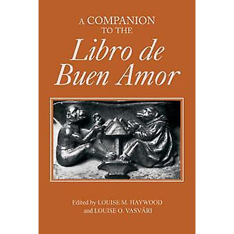 A Companion to the Libro de Buen Amor by Louise M. Haywood - 97818556