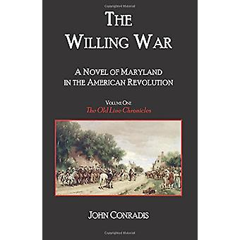 The Willing War - A Novel of Maryland in the American Revolution by Jo