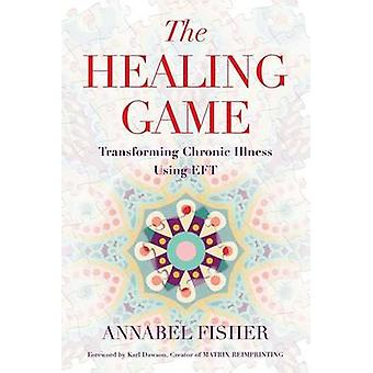 The Healing Game - Transforming Chronic Illness Using EFT by Karl Daws