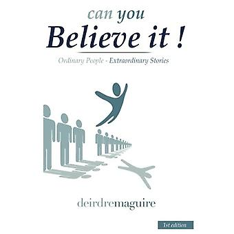 Can You Believe It ! - Ordinary People - Extraordinary Stories by Deir