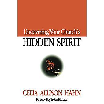 Uncovering Your Church's Hidden Spirit by Celia Allison Hahn - 978156