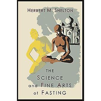 The Science and Fine Art of Fasting by Herbert M Shelton - 9781614274