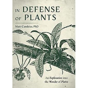 In Defense of Plants An Exploration into the Wonder of Plants Plant Guide Horticulture