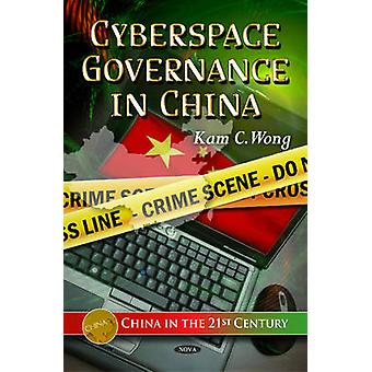 Cyberspace Governance in China by Kam C Wong