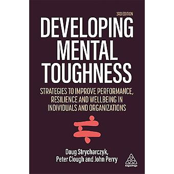 Developing Mental Toughness by Peter CloughDoug StrycharczykJohn Perry