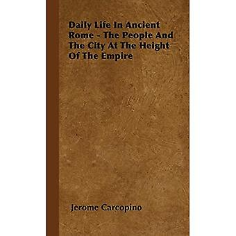 Daily Life in Ancient Rome - The People and the City at the Height of the Empire