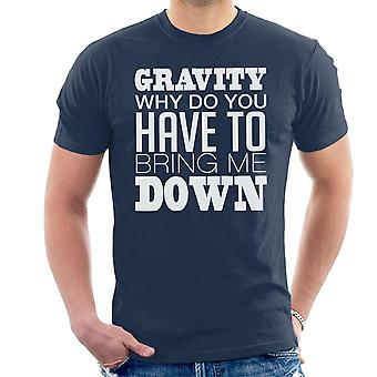 Gravity Why Do You Have To Bring Me Down White Men's T-Shirt
