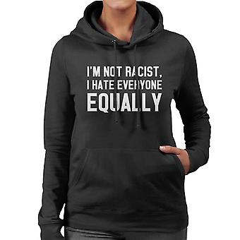 Im nie jest rasistowski, nienawidzę wszystkich jednakowo Slogan kobiet 's z kapturem Bluza