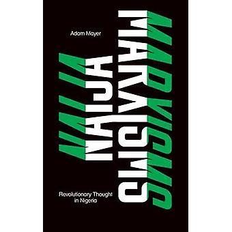 Naija Marxisms - revolutionerande tanke i Nigeria av Adam Mayer - 9780