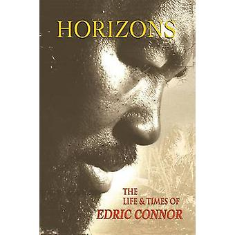 Horizons - The Life and Times of Edric Connor by Edric Connor - 978976