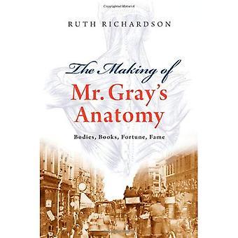 Die Herstellung von Herr Grays Anatomie: Körper, Bücher, Fortune, Fame