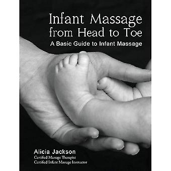 Infant Massage from Head to Toe: A Basic Guide to Infant Massage