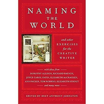 Nommer le monde: et d'autres exercices pour l'écrivain créatif