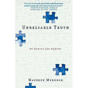 Unreliable Truth - On Memoir and Memory by Maureen Murdock - 978158005