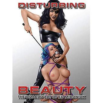 Disturbing Beauty-: The Bizarro Art of Ed Mironiuk