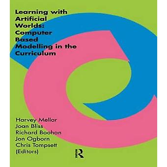 Learning Within Artificial Worlds Computer Based Modelling in the Curriculum by Mellar & Harvey