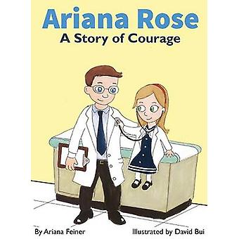 Ariana Rose A Story of Courage by Feiner & Ariana