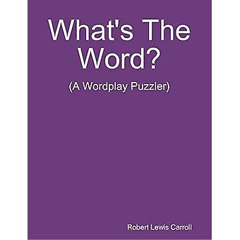 Whats The Word by Carroll & Robert Lewis