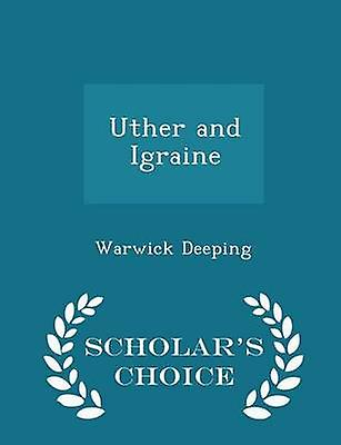 Uther and Igraine  Scholars Choice Edition by Deeping & Warwick