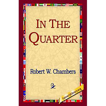 In the Quarter by Chambers & Robert W.