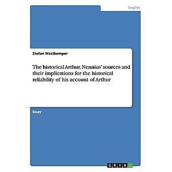 De historische Arthur. Nennius bronnen en hun implicaties voor de historische betrouwbaarheid van zijn account van Arthur door Westkemper & Stefan