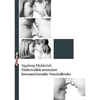 Frderrealitt untersttzt kommunizierender Vorschulkinder by Hedderich & Ingeborg