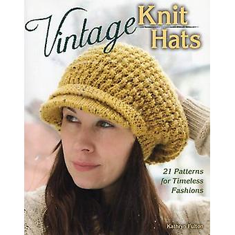 Vintage Knit Hats - 21 Patterns for Timeless Fashions by Kathryn Fulto
