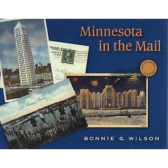 Minnesota in the Mail - A Postcard History by Bonnie G. Wilson - 97808