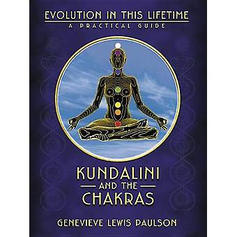 Kundalini and the Chakras - A Practical Manual - Evolution in This Lif