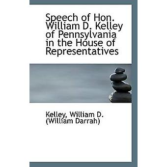 Speech of Hon. William D. Kelley of Pennsylvania in the House of Repr