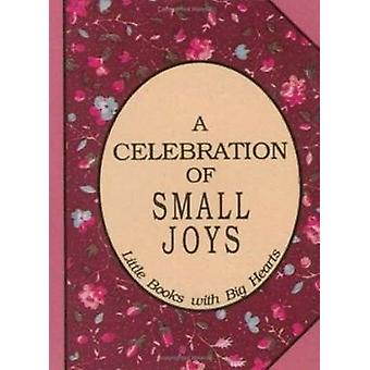 Celebration of Small Joys - Little Books with Big Hearts by David Gray