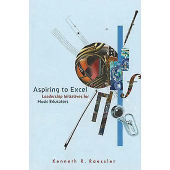 Aspiring to Excel - Leadership Initiatives for Music Educators by Kenn