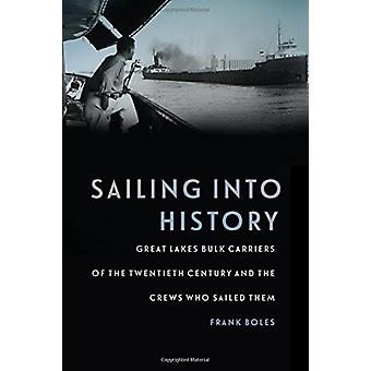 Sailing Into History - Great Lakes Bulk Carriers of the Twentieth Cent