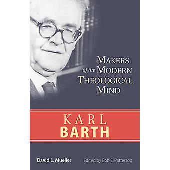 Karl Barth - Makers of the Modern Theological Mind by David L. Mueller