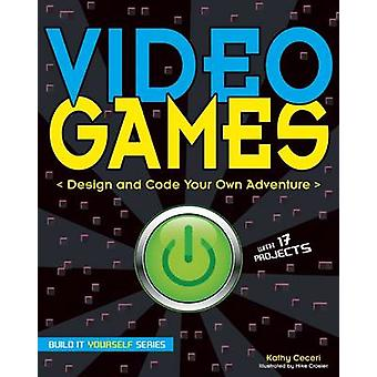 Video Games - Design and Code Your Own Adventure by Kathy Ceceri - Mik