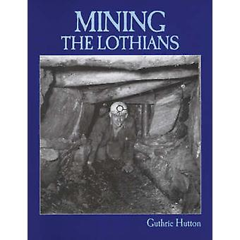 Mining the Lothians by Guthrie Hutton - 9781840330472 Book