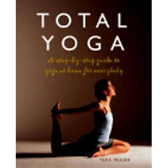 Total Yoga - A Step-By-Step Guide to Yoga at Home for Everybody by Tar