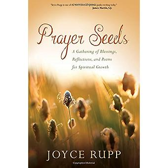 Prayer Seeds - A Gathering of Blessings - Reflections - and Poems for