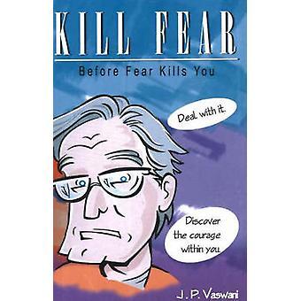 Kill Fear - Before Fear Kills You by J. P. Vaswani - 9788120731516 Book