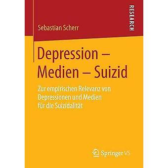 Depression  Medien  Suizid  Zur empirischen Relevanz von Depressionen und Medien fr die Suizidalitt by Scherr & Sebastian