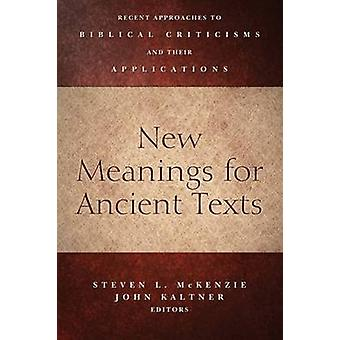 New Meanings for Ancient Texts - Recent Approaches to Biblical Critici