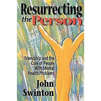Resurrecting the Person Friendship and the Care of People with Mental Health Problems by Swinton & John