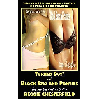 Turned Out and Black Bra and Panties Two Novels of Hardcore Erotica by Chesterfield & Reggie
