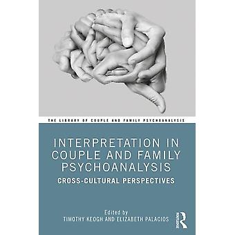 Interpretation in Couple and Family Psychoanalysis by Timothy Keogh